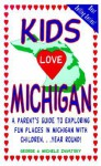 Kids Love Michigan: A Parents Guide to Exploring Fun Places in Michigan with Children... Year Round - George Zavatsky