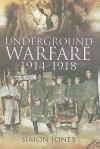 Underground Warfare, 1914-1918 - Simon Jones