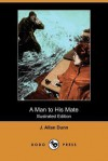 A Man to His Mate (Illustrated Edition) (Dodo Press) - J. Dunn