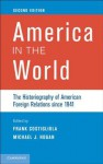 America in the World: The Historiography of American Foreign Relations since 1941 - Frank Costigliola, Michael J. Hogan