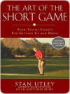 The Art of the Short Game: Tour-Tested Secrets for Getting Up and Down - Stan Utley
