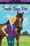 Trouble Blows West: A Ginnie West Adventure (Volume 2) - Monique Bucheger, Mikey Stephenson