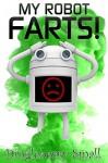 My Robot Farts! - Dingleberry Small, Scott Gordon