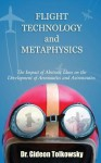 Flight Technology and Metaphysics: The Impact of Abstract Ideas on the Development of Aeronautics and Astronautics - Gideon Tolkowsky
