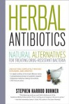 Herbal Antibiotics, 2nd Edition: Natural Alternatives for Treating Drug-resistant Bacteria - Stephen Harrod Buhner