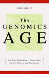 The Genomics Age: How DNA Technology Is Transforming the Way We Live and Who We Are - Gina Smith
