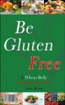Be Gluten Free: The Wheat Belly Companion Guide (Diet Recipes Incl.) - Anne Rosen, Gluten Free