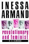 Inessa Armand: Revolutionary and Feminist - R.C. Elwood