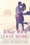 What We'll Leave Behind - Len Webster