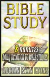 BIBLE STUDY: 8 Minutes Daily Devotion to Bible Studies With Jesus & For Someone Like You.Christian Life Study Guide. (Bible Study, The Bible) - Adrian Ryan Lyons, The Bible, Daily Devotion