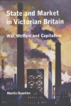 State and Market in Victorian Britain: War, Welfare and Capitalism - Martin Daunton