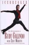 Icebreaker the Autobiography of Rudy Galindo - Rudy Galindo, Eric Marcus