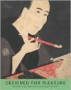 Designed for Pleasure: The World of Edo Japan in Prints and Paintings, 1680-1860 - Jane Oliver, Julia Meech, John T. Carpenter