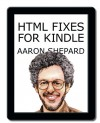 HTML Fixes for Kindle: Advanced Self Publishing for Kindle Books, or Tips on Tweaking Your App's HTML So Your Ebooks Look Their Best - Aaron Shepard
