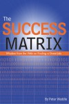 The Success Matrix: Wisdom from the Web on Finding a Great Job - Peter Weddle, Peter Weddle