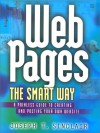 Web Pages The Smart Way: A Painless Guide To Creating And Posting Your Own Web Site - Joseph T. Sinclair