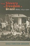 From Slavery to Freedom in Brazil: Bahia, 1835-1900 - Dale Torston Graden, Lyman L. Johnson