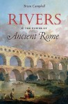 Rivers and the Power of Ancient Rome - Brian Campbell, J. B. Campbell