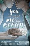 You Brought Me the Ocean - Alex Sanchez, Julie Maroh