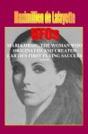 Volume II. UFOs: MARIA ORSIC, THE WOMAN WHO ORIGINATED AND CREATED EARTH'S FIRST UFOS (Extraterrestrial and Man-Made UFOs & Flying Saucers) - Maximillien de Lafayette