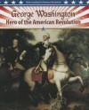 George Washington: Hero of the American Revolution - Molly Aloian