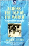 Across the Top of the World: To the North Pole by Sled, Balloon, Airplane and Nuclear Icebreaker - David E. Fisher