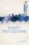Burnt Reflections - J. Roman