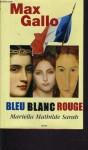 Bleu Blanc Rouge: Roman - Max Gallo