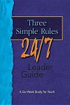 Three Simple Rules 24/7 Leader Guide: A Six-Week Study for Youth - Rueben Job, Abingdon Press