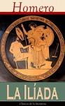 La Iliada: Clásicos de la literatura (Spanish Edition) - Homero