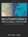 Multinationals and Global Capitalism: From the Nineteenth to the Twenty First Century - Geoffrey Jones