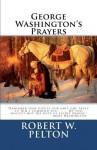 George Washington's Prayers - Robert W. Pelton