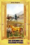 Das Geheimnis des goldenen Pferdes - Jenny Hughes, Uta Over
