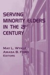 Serving Minority Elders in the 21st Century - May L. Wykle, Amasa Ford