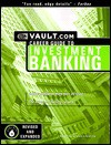 The Vault.com Career Guide to Investment Banking: VaultReports.com Career Guide to Investment Banking - Vault.Com Inc, Vault.com, Vault Reports