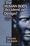 The Human Body Accident or Design? - Wayne Jackson