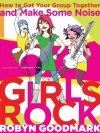 Girls Rock: How to Get Your Group Together and Make Some Noise - Robyn Goodmark, Adrienne Yan, Kim Gordon