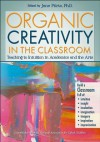 Organic Creativity in the Classroom: Teaching to Intuition in the Arts and Academics - Jane Piirto