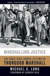 Marshalling Justice: The Early Civil Rights Letters of Thurgood Marshall - Michael G. Long