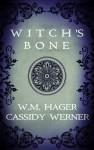 Witch's Bone - W.M. Hager, Cassidy Werner