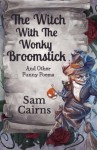 The Witch With the Wonky Broomstick: And other funny poems - Sam Cairns, Adam Clarke