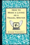 How to Make a Living as a Travel Writer - Susan Farewell