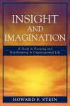 Insight and Imagination: A Study in Knowing and Not-Knowing in Organizational Life - Howard F. Stein