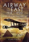 Airway to the East 1918-1920 - Clive Semple