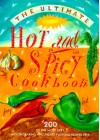 The Ultimate Hot and Spicy Cookbook: 200 of the Most Fiery, Mouth-Searing and Palate-Pleasing Recipes Ever - Hermes House
