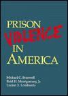 Prison Violence In America - Michael C. Braswell
