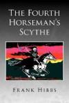 The Fourth Horseman's Scythe - Frank Hibbs