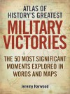 Atlas of History's Greatest Military Victories. by Jeremy Harwood - Jeremy Harwood