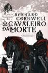O Cavaleiro da Morte (Crônicas Saxônicas #2) - Alves Calado, Bernard Cornwell