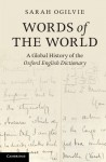 Words of the World: A Global History of the Oxford English Dictionary - Sarah Ogilvie